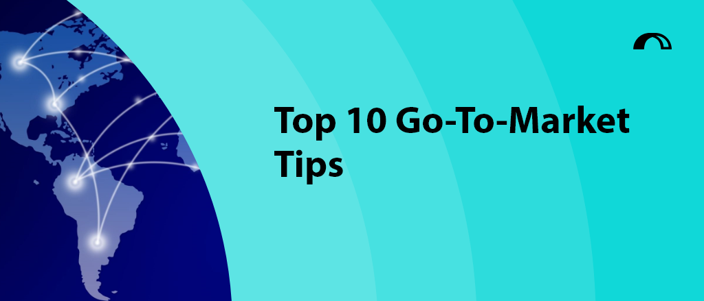 Top 10 Go-To-Market Tips