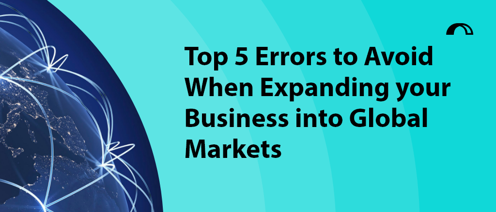 Download our Top 5 Errors to Avoid When Expanding your Business into Global Markets list