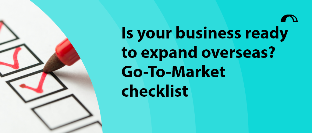 Is your business ready to expand overseas? Go-To-Market checklist